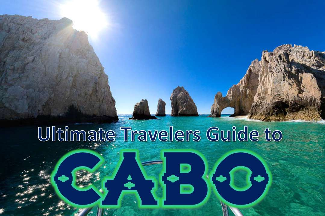 THE ULTIMATE CABO TRAVELING GUIDE!